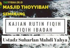 Kajian Fiqih Ibadah – Ustadz Suharlan Mahdi Yahya, Lc
