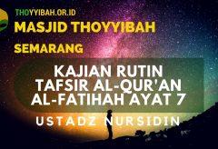 Kajian Tafsir Al – Quran Surat Al-Fatihah ayat 7 – Ustadz Nursidin Hamdi