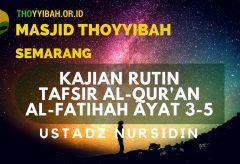Tafsir Al – Quran Surat Al-Fatihah ayat 3 – 5 – Ustadz Nursidin Hamdi