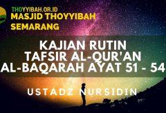 Kajian Tafsir Al Quran surat Al Baqarah ayat 51 – 54 – Ustadz Nursidin Hamdi
