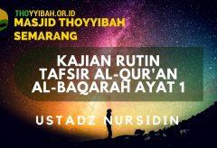 Kajian Tafsir Al Quran surat Al Baqarah ayat 1 – Ustadz Nursidin Hamdi