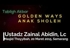 Tabligh Akbar : Golden Ways Anak Sholeh – Ustadz Zainal Abidin, Lc