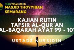 Kajian Tafsir Al Quran surat Al Baqarah ayat 99 – 101 – Ustadz Nursidin Hamdi